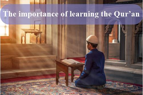 The importance of learning the Qur'an